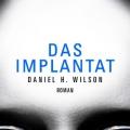 daniel-h-wilson-das-implantat