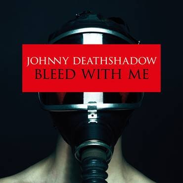 Johnny Deathshadow Bleed with me