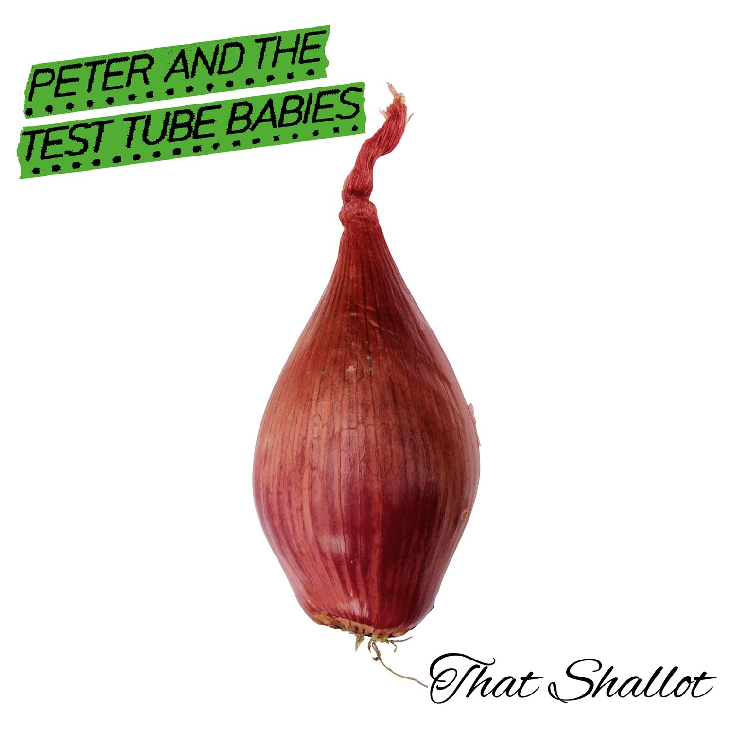 Peter And The Test Tube Babies - That Shallot - Artwork
