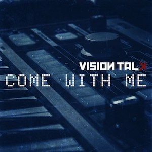 Vision_Talk-Come_With_Me-300px