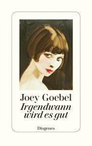 Joey Goebel_irgendwann-wird-es-gut-9783257070590